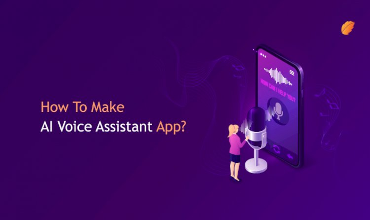 How to Make an AI Voice Assistant App?
