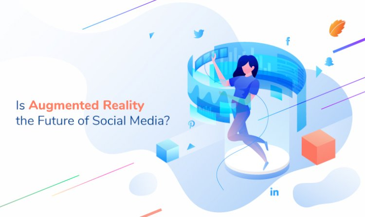 Is Augmented Reality the Future of Social Media?