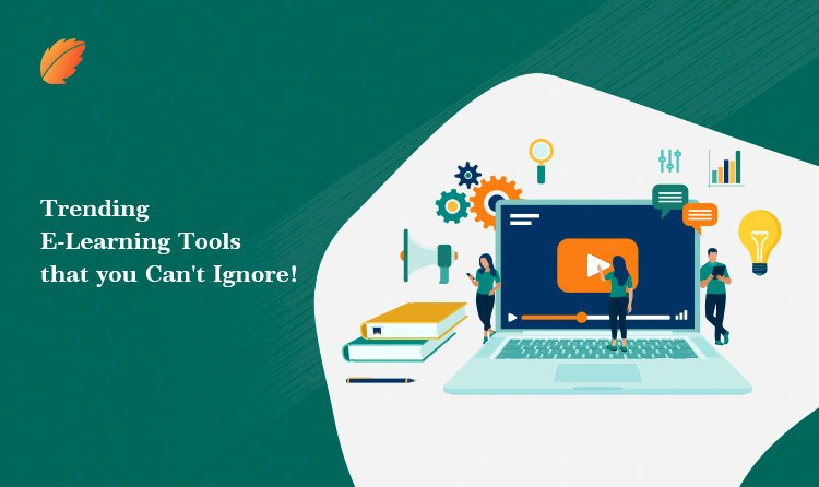 Trending E-Learning Tools that You Can't Ignore!