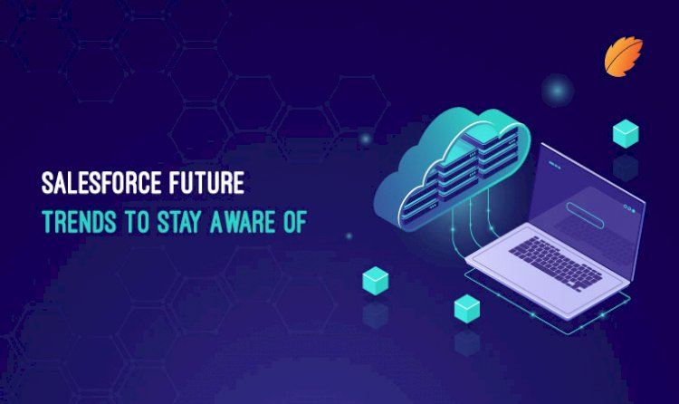 Salesforce Future- Trends to Stay Aware of