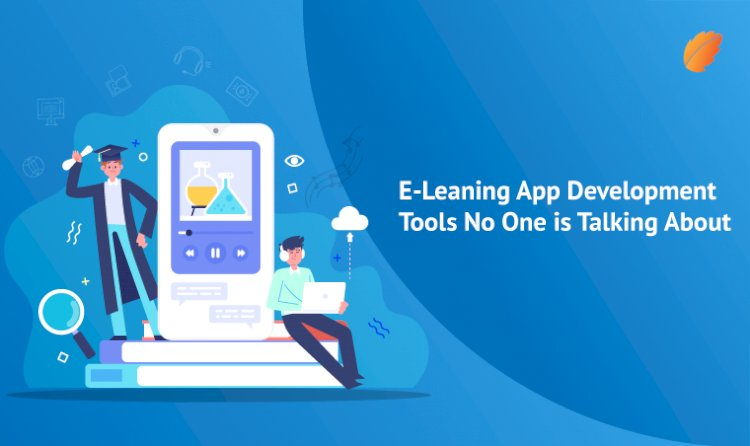 E-Learning App Development- Tools No One is Talking About