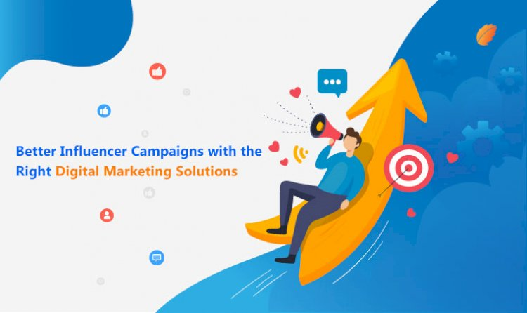 Better Influencer Campaigns with the Right Digital Marketing Solutions