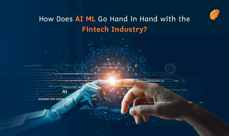 How Does AI ML Go Hand in Hand with the Fintech Industry?