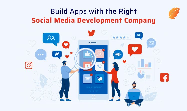 Build Apps with the Right Social Media Development Company
