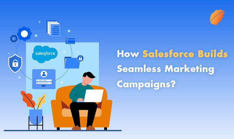 How Salesforce Builds Seamless Marketing Campaigns?