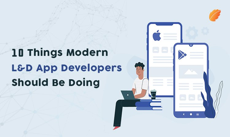 10 Things Modern L&D App Developers Should Be Doing