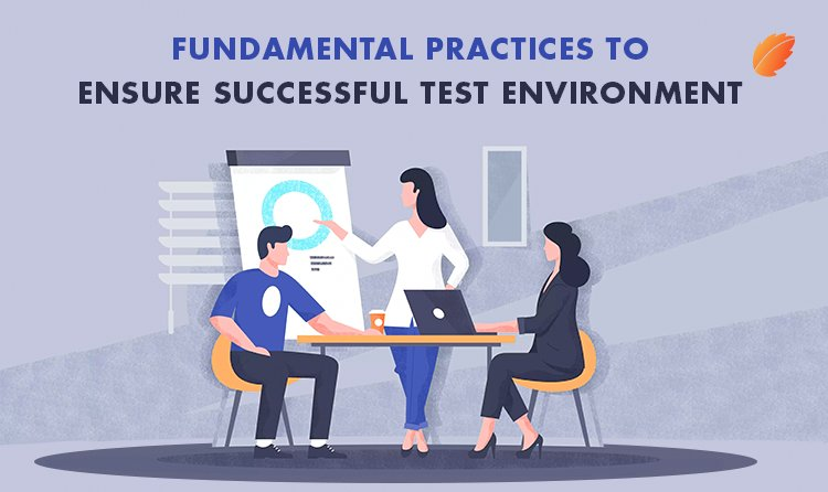 Fundamental Practices To Ensure Successful Test Environment